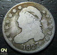 1827 CAPPED BUST DIME  --  MAKE US AN OFFER  W3672 ZXCV