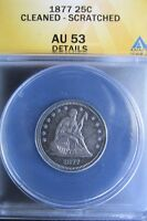 1877 SEATED LIBERTY QUARTER: AU53 DETAILS: CLEANED SCRATCHED: ANACS CERTIFIED