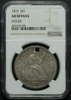 1872 SEATED LIBERTY SILVER DOLLAR NGC AU DETAILS HOLED   ALMOST UNCIRCULATED