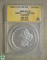 1882-O/S MORGAN DOLLAR - ANACS CERTIFIED - AU 53 DETAILS - CLEANED - VAM 4