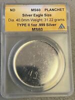 SILVER EAGLE SIZE BLANK PLANCHET ANACS MS 60 TYPE 2 .999 SIL