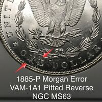 1885 P MORGAN DOLLAR ERROR VAM 1A1 PITTED REVERSE, DOUBLING O ON ONE, NGC MINT STATE 63