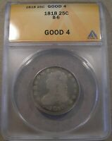 1818 CAPPED BUST QUARTER B 6 R.4 ANACS G 4 STRONG DATE    VARIETY
