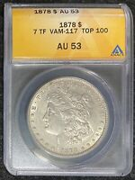 1878-P $1 MORGAN SILVER DOLLAR, 7 TF VAM-117 TOP 100, ANACS SLAB, AU 53