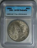 1880 MORGAN DOLLAR $1 CIRCULATED ICG AU53 DETAILS SCRATCHED VAM-6, 8/7, TOP 100