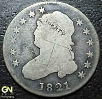 1821 CAPPED BUST QUARTERS     MAKE US AN OFFER!  W3129 ZXCV