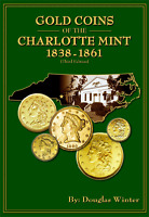 GOLD COINS OF THE CHARLOTTE MINT 1838 1861 BY DOUGLAS WINTER
