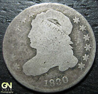 1830 CAPPED BUST DIME  --  MAKE US AN OFFER  W3677 ZXCV