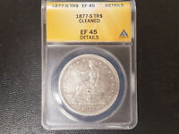1877-S TRADE DOLLAR ANACS EF45 CLEANED DETAILS