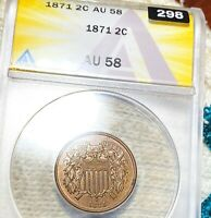 1871 TWO CENT PIECE ANACS   AU58 HUNDREDS OF UNDERGRADED COINS UP NR