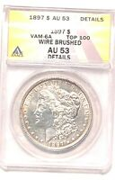 1897 VAM-6A MORGAN SILVER DOLLAR GRADED BY ANACS AS AU-53 DETAILS-WIRE BRUSHED