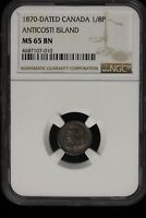 1870 ANTICOSTI ISLAND CANADA. 1/8 PENNY. NGC GRADED MS 65 BN. TOP OF THE CENSUS