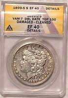 1899-S VAM-7 MORGAN SILVER DOLLAR GRADED BY ANACS AS AN EF-40 DETAILS-CLEANED