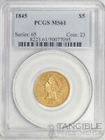 1845 $5 GOLD LIBERTY HEAD  TYPE 1 NO MOTTO  PCGS MS61  COIN