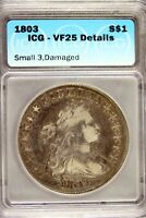 1803 - ICG VF25 DETAILS SMALL 3, DAMAGED DRAPPED BUST DOLLAR  HD0187