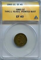 1860 1C ANACS EF 40 POINTED BUST XF EXTEMELY EXTRA FINE FS 401 INDIAN HEAD CENT
