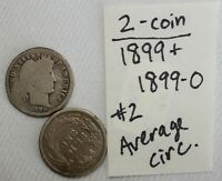 2 COIN LOT 1899 & 1899 O SILVER BARBER DIMES AC 10 CENT US TYPE COINS 2 K70