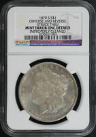1879-S MORGAN DOLLAR NGC UNC DETAILS OBVERSE AND REVERSE STRUCK THRU MINT ERROR