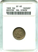 1903 10C ANACS EXTRA FINE 40 BROADSTRUCK, DOUBLE STRUCK - BARBER DIME