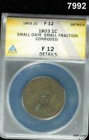 1803 LARGE CENT ANACS CERTIFIED FINE 12 SMALL DATE SMALL FRACTION CORRODED 7992