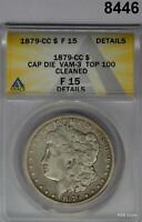 1879 CC MORGAN SILVER DOLLAR ANACS CERTIFIED F15 CAPPED DIE CLEANED  8446