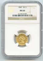 1847 GOLD $2.5 LIBERTY HEAD QUARTER EAGLE NGC MS 60 POP 6 IN THIS GRADE