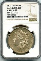 C12606- 1879-S REVERSE OF 1878 VAM-43 TOP 100 MORGAN DOLLAR NGC AU DETAILS