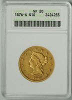 1876 S  $10 GOLD LIBERTY ANACS VF20     VERY SCARCE ONLY 500