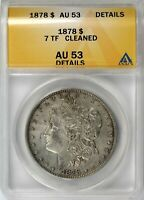 1878 7TF $1 MORGAN DOLLAR ANACS AU53 DETAILS CLEANED