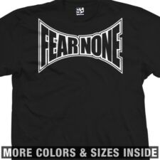 Fear None Tapped Out MMA UFC Fight No Respect Fighting Few T-Shirt
