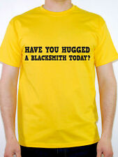 HAVE YOU HUGGED A BLACKSMITH TODAY? - Iron / Steel / Novelty Themed Mens T-Shirt