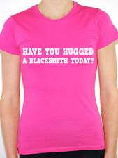 HAVE YOU HUGGED A BLACKSMITH TODAY? Iron / Steel / Novelty Themed Womens T-Shirt