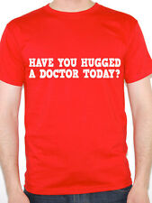 DOCTOR - HAVE YOU HUGGED A - GP / Novelty / Work Themed Mens T-Shirt