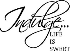 Indulge Life is Sweet Vinyl Wall Home Decor Decal Cute Quote Inspration Adorable
