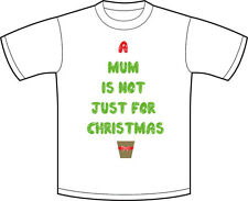 A Mum is not just for Christmas T shirt