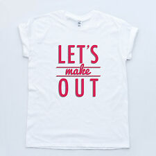 Let's Make Out Tee Boy Girl Indie Love Swag Hispter Youth Sex Hype High T-shirt
