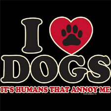 I Love Dogs It's Humans That Annoy Me T-Shirt All Sizes And Colors