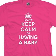I Can't Keep Calm I'm Having A BABY T-Shirt - Pregnant Shower Gift - All Colors