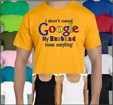 Husband knows everything T Shirt I don't need Google Married couples funny tee