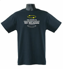 Too Stupid To Understand Science?Try Religion! Funny Mens Ladies T-Shirts Tops