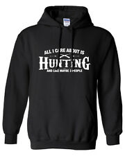 All I Care About is Hunting & Like Maybe 3 People Hoodie Hooded Sweatshirt ML508