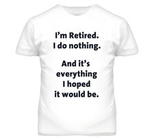 Funny I'm Retired I Do Nothing And Its Everything I Hoped It Would Be T Shirt