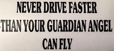 STICKER. .NEVER DRIVE FASTER THEN YOUR GUARDIAN ANGEL CAN FLY 3247
