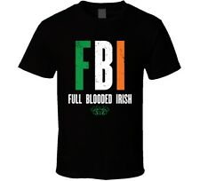 FBI Full Blooded Irish Funny St. Patrick's Day T-Shirt