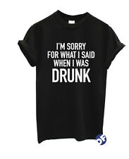 I'M SORRY FOR WHAT I SAID WHEN I WAS DRUNK T-shirt Tumblr Hipster Fun Tshirt NEW