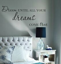 Dream until all your dreams come true Vinyl Wall Decal Bedroom Decor Lettering