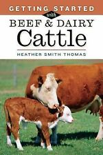Getting Started with Beef and Dairy Cattle by Heather Smith Thomas (2005,...