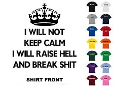 I Will Not Keep Calm I Will Raise H*ll And Break S*it #96 - Free Shipping