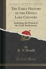 The Early History of the Devils Lake Country: Including the Period of the Early