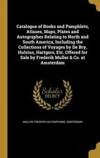 Catalogue of Books and Pamphlets, Atlases, Maps, Plates and Autographes Relating